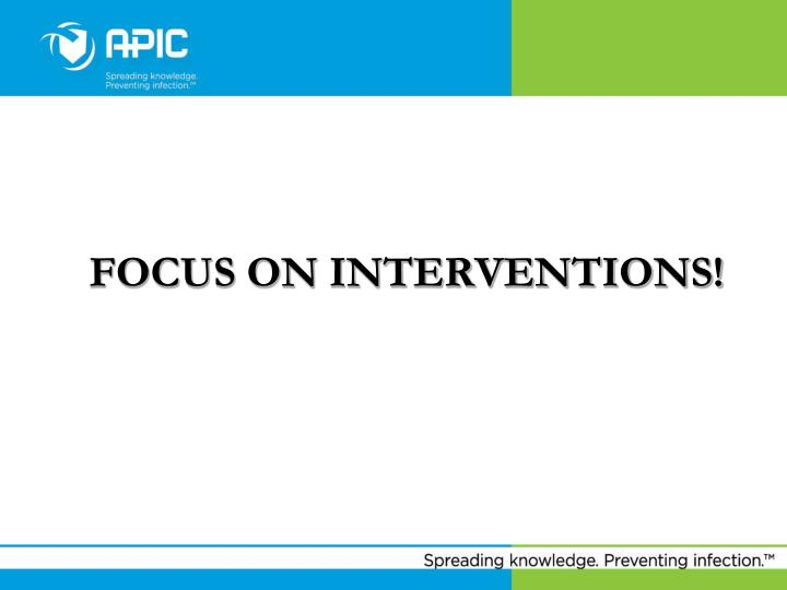 FOCUS ON INTERVENTIONS!