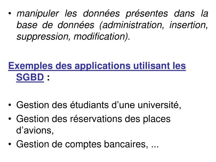 manipuler les donnes prsentes dans la base de donnes (administration, insertion, suppression, modification).
