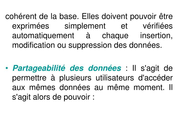 cohrent de la base. Elles doivent pouvoir tre exprimes simplement et vrifies automatiquement  chaque insertion, modification ou suppression des donnes.
