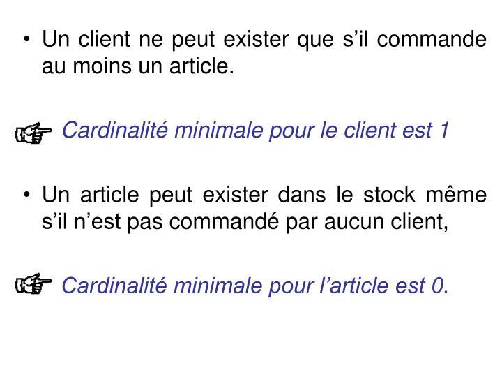 Un client ne peut exister que sil commande au moins un article.