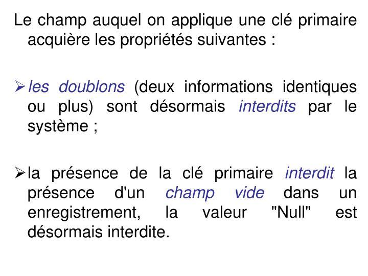 Le champ auquel on applique une cl primaire acquire les proprits suivantes: