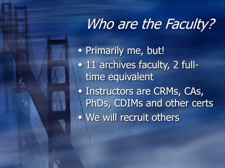 Who are the Faculty?