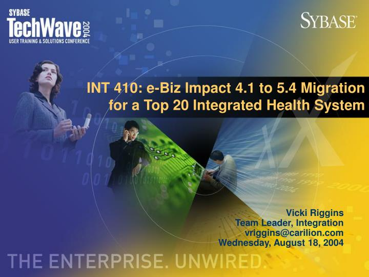INT 410: e-Biz Impact 4.1 to 5.4 Migration for a Top 20 Integrated Health System