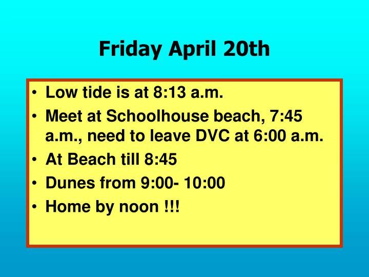 Friday April 20th