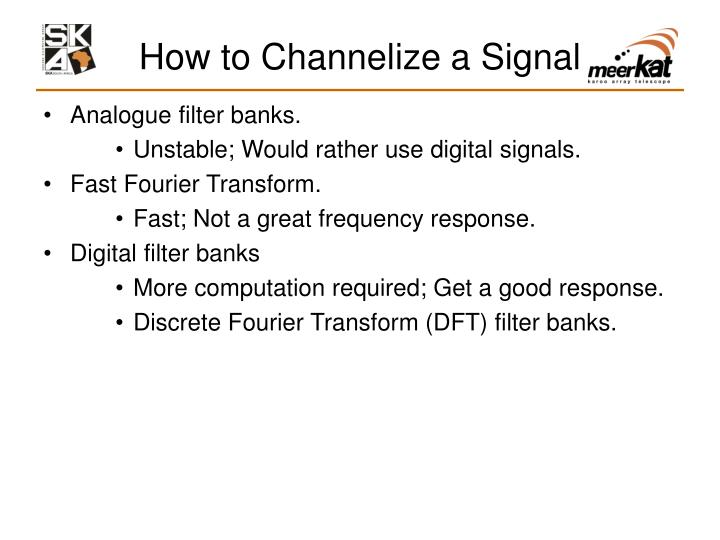 How to Channelize a Signal