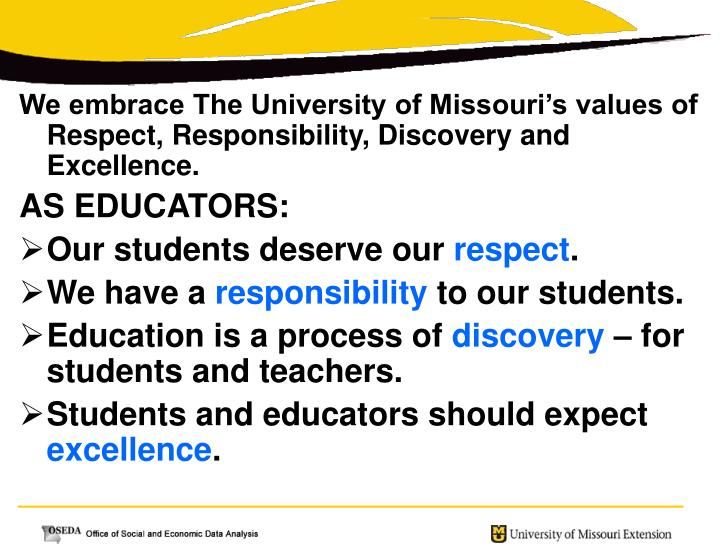We embrace The University of Missouri's values of Respect, Responsibility, Discovery and Excellence.