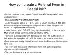 how do i create a referral form in healthlink
