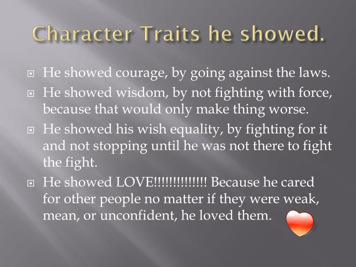 Character Traits he showed.