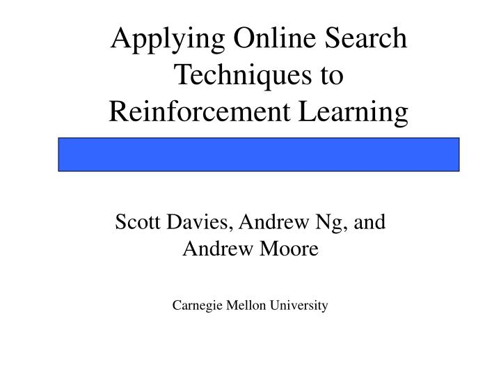 Applying online search techniques to reinforcement learning