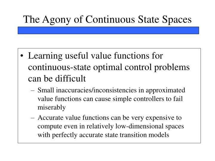 The Agony of Continuous State Spaces