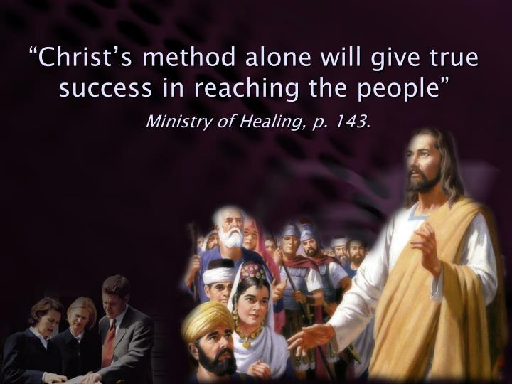 """Christ's method alone will give true success in reaching the people"""