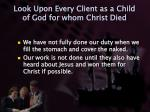 look upon every client as a child of god for whom christ died