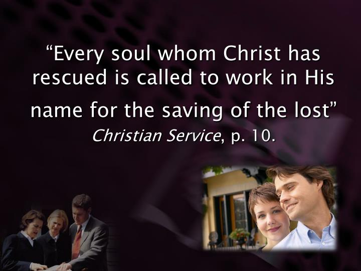"""Every soul whom Christ has rescued is called to work in His name for the saving of the lost"""