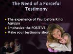 the need of a forceful testimony