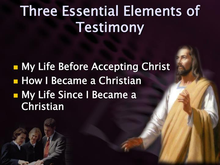 Three Essential Elements of Testimony