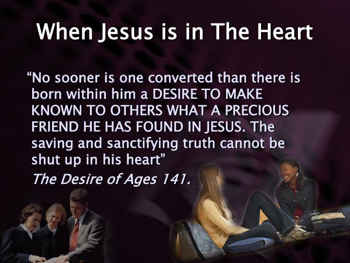 When Jesus is in The Heart