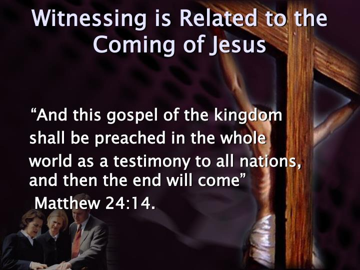 Witnessing is Related to the Coming of Jesus