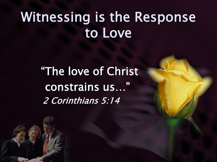 Witnessing is the Response to Love