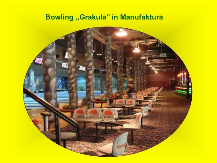 Bowling ,,Grakula'' in Manufaktura