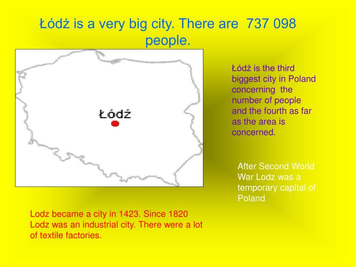 Łódż is a very big city. There are  737 098 people.