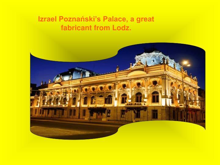 Izrael Poznański's Palace, a great fabricant from Lodz.