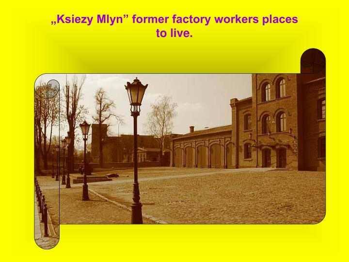 """Ksiezy Mlyn"" former factory workers places to live."