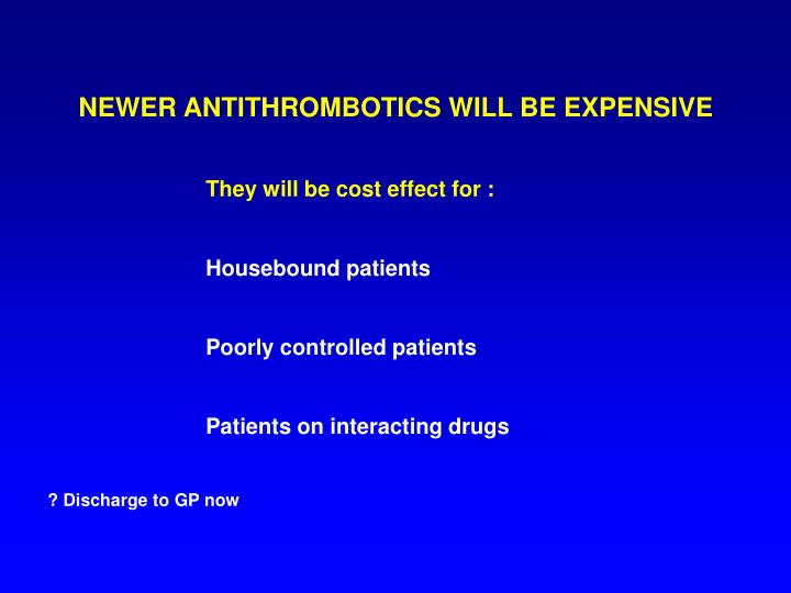 NEWER ANTITHROMBOTICS WILL BE EXPENSIVE