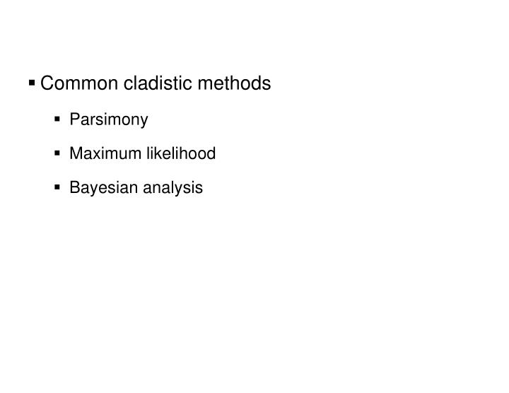 Common cladistic methods