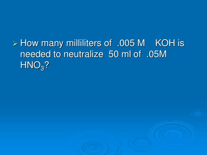 How many milliliters of  .005 M    KOH is needed to neutralize  50 ml