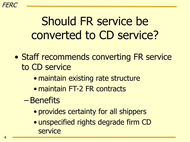Should FR service be converted to CD service?