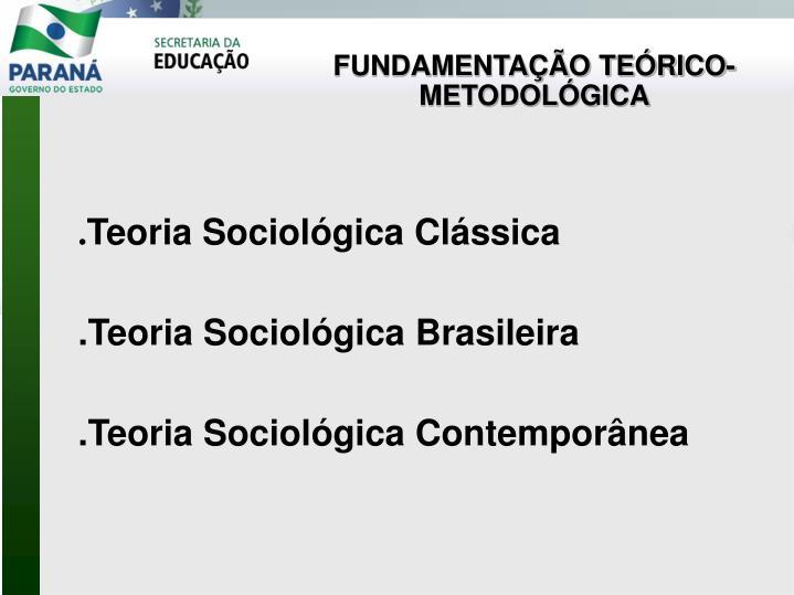 FUNDAMENTAÇÃO TEÓRICO-METODOLÓGICA