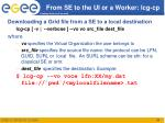 from se to the ui or a worker lcg cp
