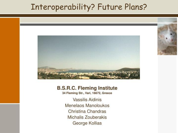 Interoperability? Future Plans?