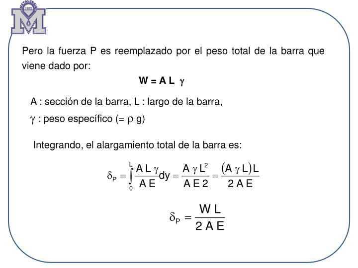 Pero la fuerza P es reemplazado por el peso total de la barra que viene dado por: