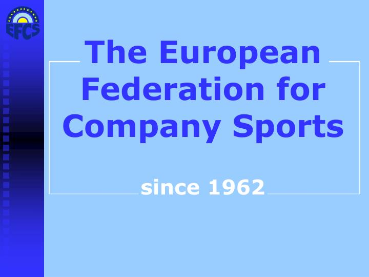 The european federation for company sports since 1962