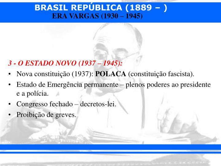 3 - O ESTADO NOVO (1937 – 1945):