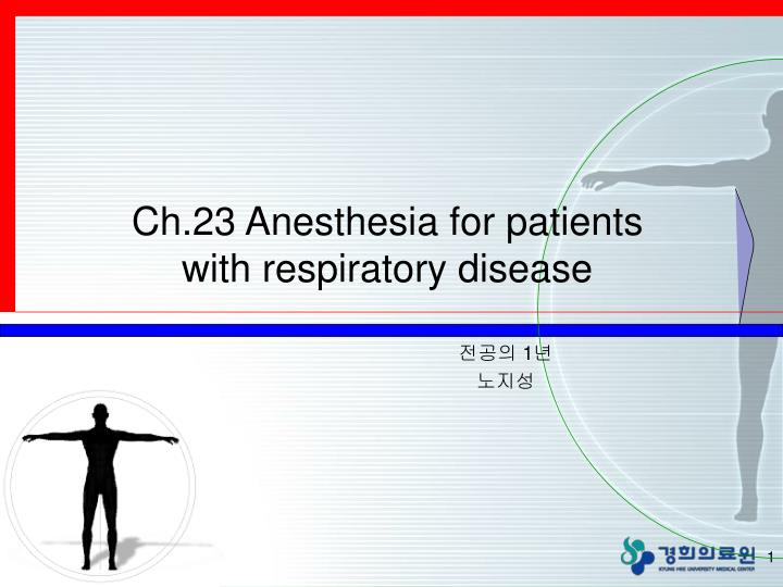 Ch 23 anesthesia for patients with respiratory disease