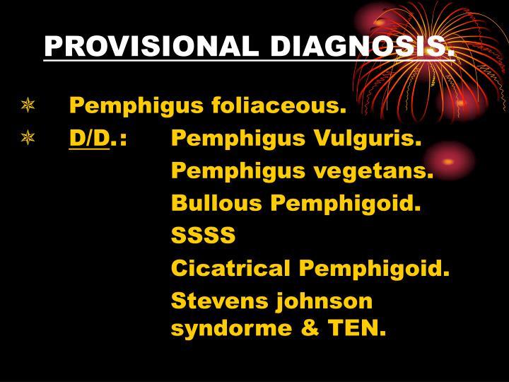 PROVISIONAL DIAGNOSIS.