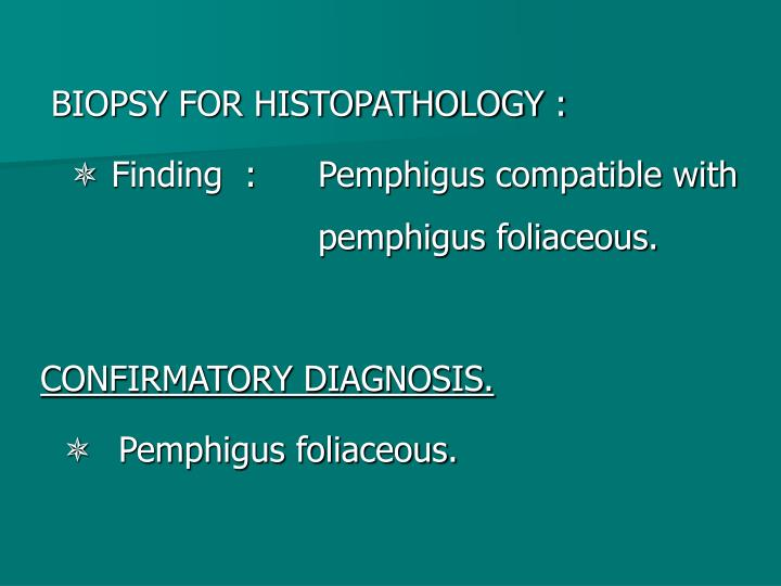 BIOPSY FOR HISTOPATHOLOGY :