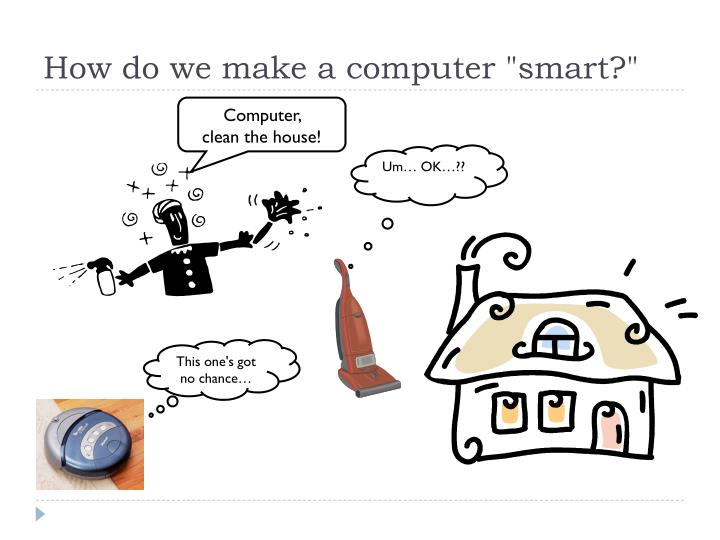 "How do we make a computer ""smart?"""
