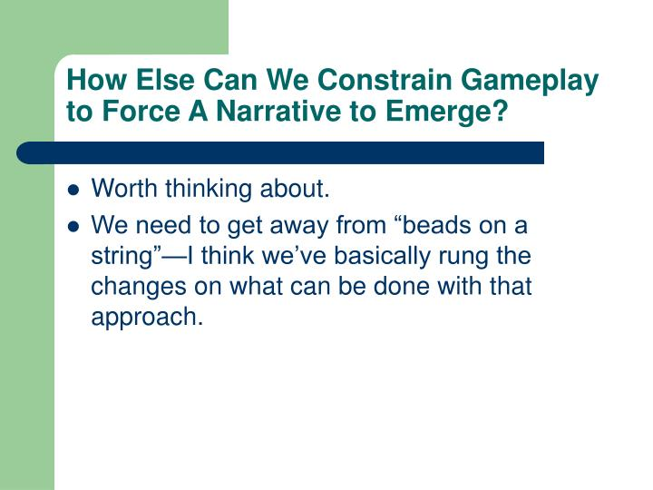 How Else Can We Constrain Gameplay to Force A Narrative to Emerge?