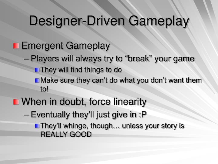 Designer-Driven Gameplay