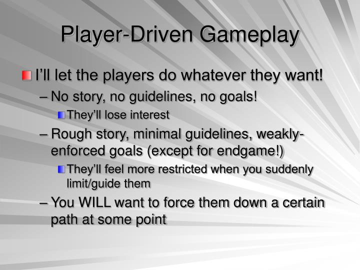 Player-Driven Gameplay