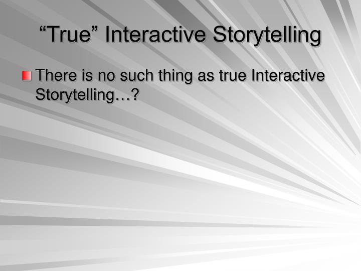 """True"" Interactive Storytelling"