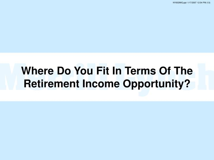 Where Do You Fit In Terms Of The Retirement Income Opportunity?