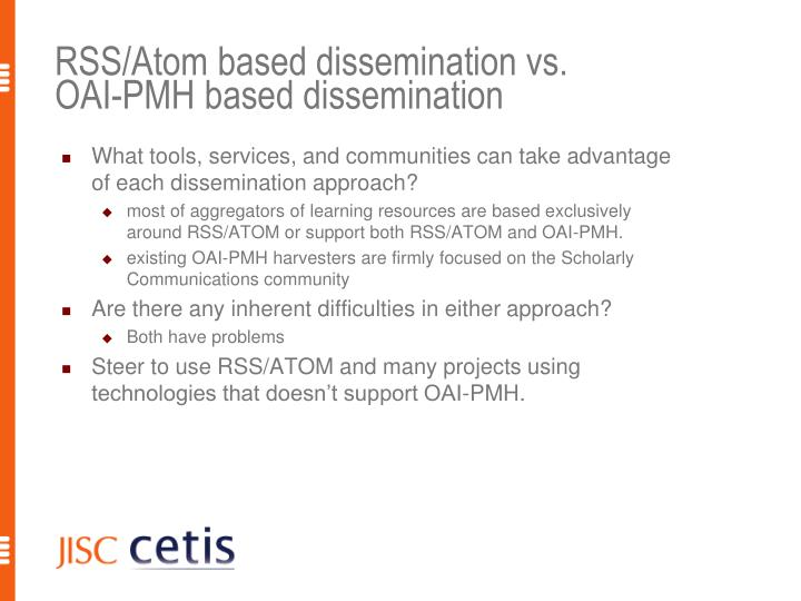 RSS/Atom based dissemination vs. OAI-PMH based dissemination