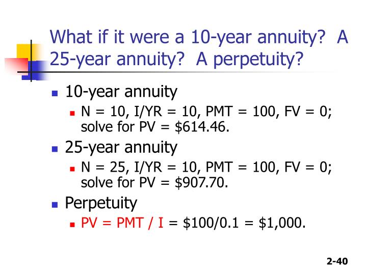 What if it were a 10-year annuity?  A 25-year annuity?  A perpetuity?