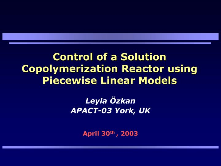 Control of a solution copolymerization reactor using piecewise linear models