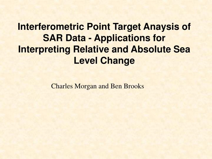 Interferometric Point Target Anaysis of SAR Data - Applications for Interpreting Relative and Absolute Sea Level Change