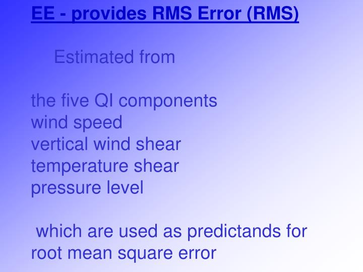 EE - provides RMS Error (RMS)